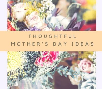 Thoughtful Mother's Day Gifts