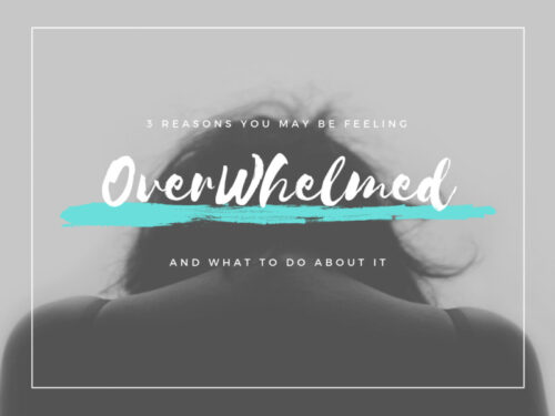3 reasons you may be feeling overwhelmed