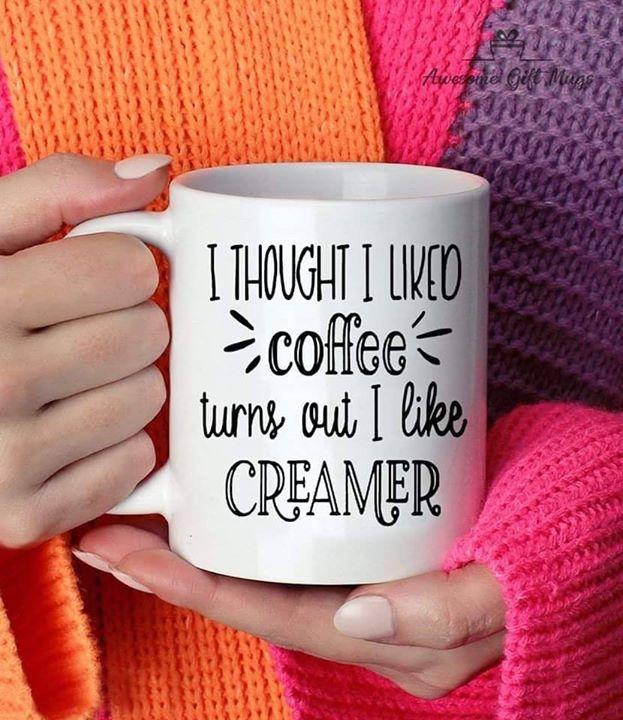 Turns out I like Creamer Coffee Mug