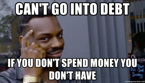 cant go into debt if you dont spend money you dont have